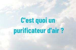 Qu'est-ce-qu'un purificateur d'air ?